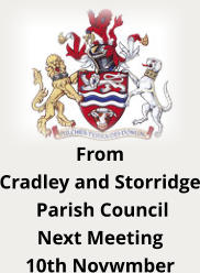 From  Cradley and Storridge  Parish Council Next Meeting 10th Novwmber