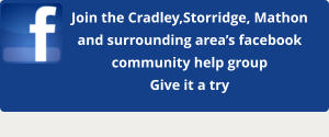 Join the Cradley,Storridge, Mathon and surrounding area's facebook community help group Give it a try